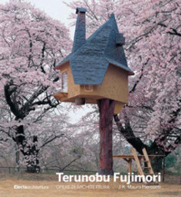 Terunobu Fujimori. Opere di architettura. Ediz. illustrata - Mauro J. K. Pierconti |