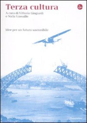 Terza cultura. Idee per un futuro sostenibile - Vittorio Lingiardi | Rochesterscifianimecon.com