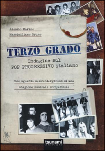 Terzo grado. Indagine sul pop progressivo italiano. Uno sguardo sull'underground di una stagione musicale irripetibile - Alessio Marino |