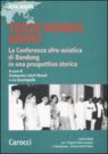 Terzo mondo addio. La conferenza afro-asiatica di Bandung in una prospettiva storica - L. Quartapelle  