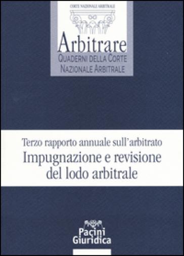 Terzo rapporto annuale sull'arbitrato. Impugnazione e revisione del lodo arbitrale -  pdf epub