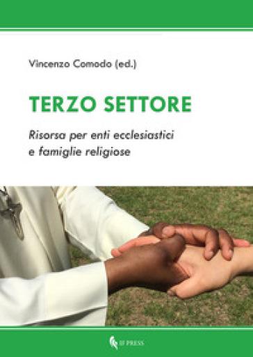 Terzo settore. Risorsa per enti ecclesiastici e famiglie religiose - V. Comodo   Rochesterscifianimecon.com