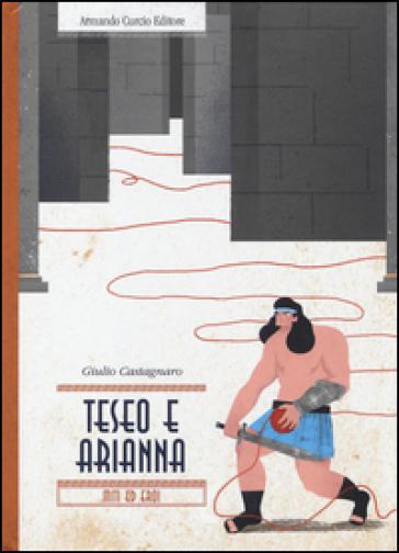 Teseo e Arianna. Miti ed eroi - Giulio Castagnaro  