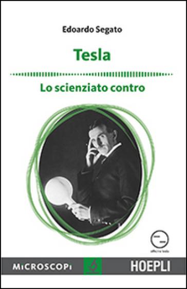 Tesla. Lo scienziato contro - Edoardo Segato |