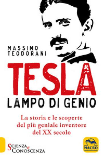 Tesla, lampo di genio. La storia e le scoperte del più geniale inventore del XX secolo - Massimo Teodorani   Jonathanterrington.com