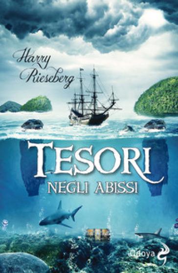 Tesori negli abissi - Harry E. Rieseberg |