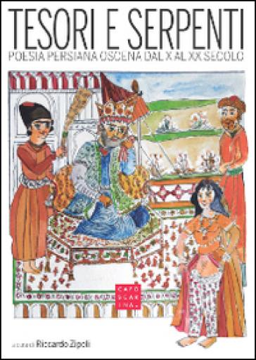 Tesori e serpenti. Poesia persiana oscena dal X al XX secolo - R. Zipoli |