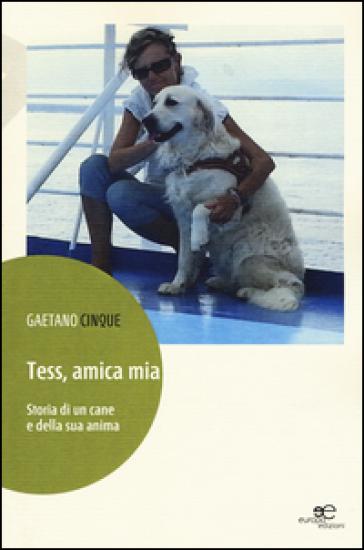 Tess, amica mia. Storia di un cane e della sua anima - Gaetano Cinque  