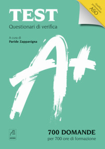 Test Questionari di verifica. 700 domande per 700 ore di formazione. Qualifica professionale ASO - P. Zappavigna |