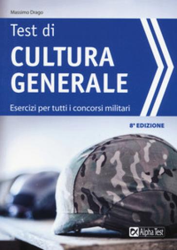 Test di cultura generale. Esercizi per tutti i concorsi militari - Massimo Drago  