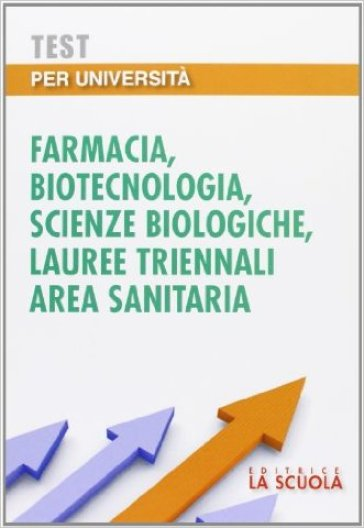 Test per università. Farmacia, biotecnologia, scienze biologiche, lauree triennali area sanitaria