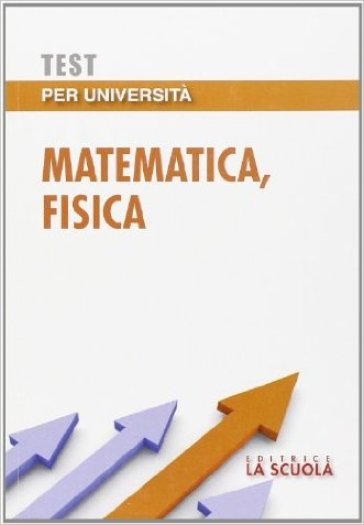 Test per università. Matematica, fisica