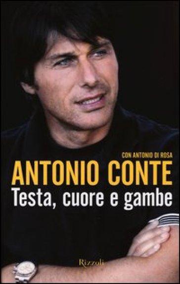 Testa, cuore e gambe - Antonio Conte | Rochesterscifianimecon.com