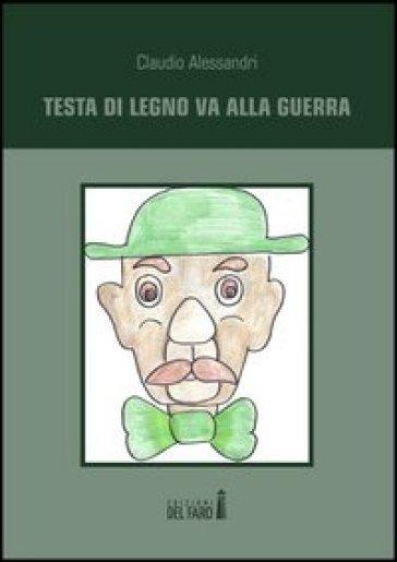 Testa di legno va alla guerra. Ricordo - Claudio Alessandri   Kritjur.org