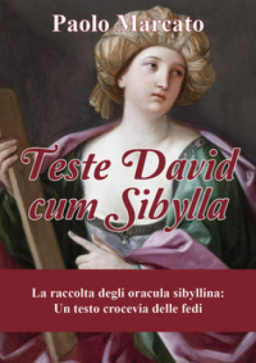 Teste David cum Sibylla. La raccolta degli oracula Sibyllina. Un testo crocevia delle fedi - Paolo Marcato |
