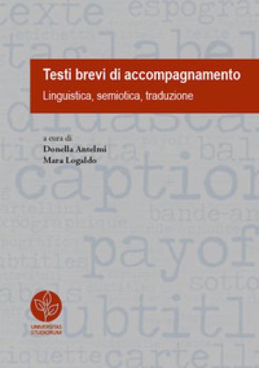 Testi brevi di accompagnamento. Linguistica, semiotica, traduzione - D. Antelmi | Rochesterscifianimecon.com