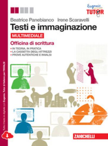 Testi e immaginazione. Officina di scrittura. Per le Scuole superiori. Con e-book. Con espansione online - Beatrice Panebianco |