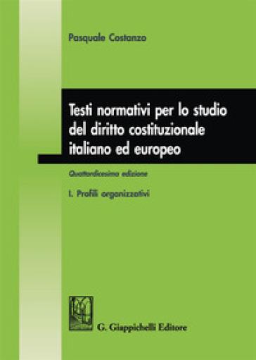 Testi normativi per lo studio del diritto costituzionale italiano ed europeo. 1: Profili organizzativi - Pasquale Costanzo |