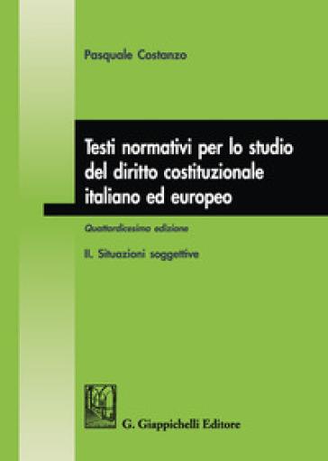 Testi normativi per lo studio del diritto costituzionale italiano ed europeo. 2: Situazioni soggettive - Pasquale Costanzo | Rochesterscifianimecon.com