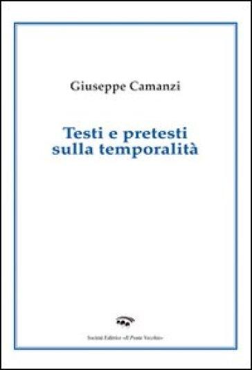 Testi e pretesti sulla temporalità - Giuseppe Camanzi |