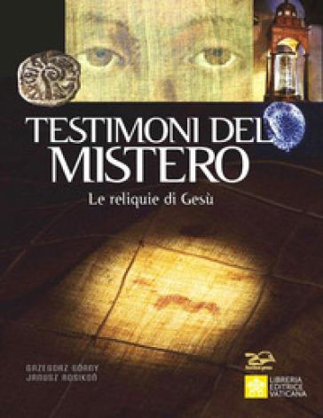 Testimoni del mistero. Le reliquie di Gesù