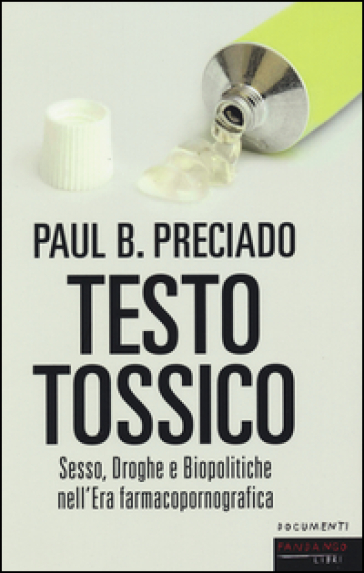 Testo tossico. Sesso, droghe e biopolitiche nell'era farmacopornografica - Paul B. Preciado | Jonathanterrington.com