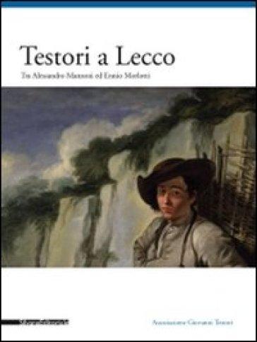 Testori a Lecco. Tra Alessandro Manzoni ed Ennio Morlotti