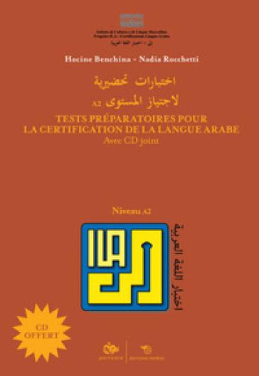 Tests préparatoires pour la certification de la langue arabe. Niveau A2. Con CD-ROM - Hocine Benchina |