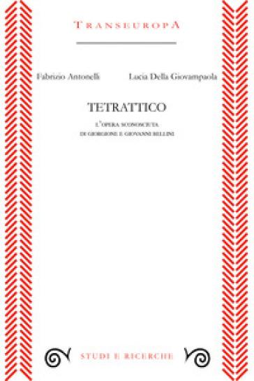 Tetrattico. L'opera sconosciuta di Giorgione e Giovanni Bellini - Fabrizio Antonelli pdf epub