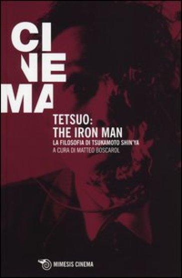Tetsuo: the Iron Man. La filosofia di Tsukamoto Shin'ya - M. Boscarol pdf epub