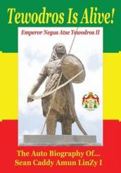 Tewodros Is Alive! the Biography Life & Times of an Ethiopian-American Military Soldier in Search of His Ancestor, the Emperor & King