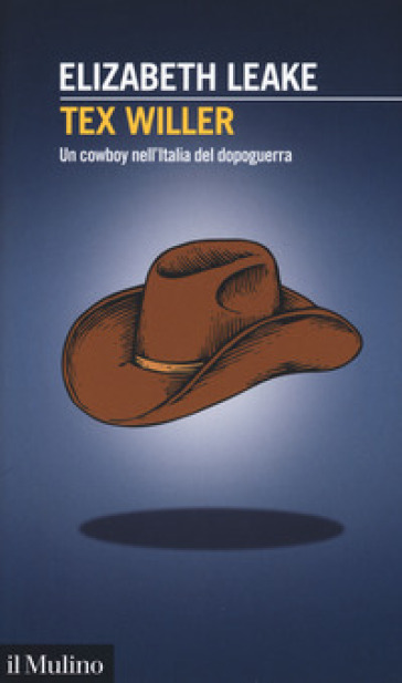Tex Willer. Un cowboy nell'Italia del dopoguerra - Elizabeth Leake | Jonathanterrington.com