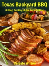 Texas Backyard BBQ: Grilling, Smoking, & Southern Cooking