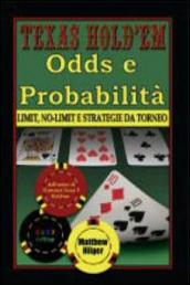 Texas Hold em. Odds e probabilità. Limit, No-Limit e strategie di torneo