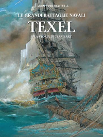 Texel e la storia di Jean Bart. Le grandi battaglie navali - Jean-Yves Delitte   Jonathanterrington.com