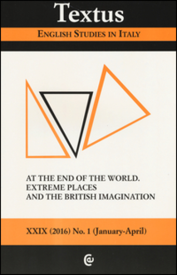 Textus. English studies in Italy (2016). 1: At the end of the world. Extreme places and the british imagination
