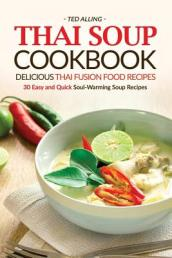 Thai Soup Cookbook - Delicious Thai Fusion Food Recipes