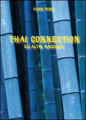 Thai connection ed altri racconti - Gianni Pesce  
