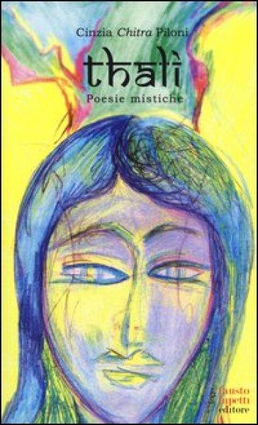 Thali. Poesie mistiche - Cinzia Chitra Piloni  