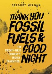Thank You Fossil Fuels and Good Night
