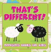 That s Different!: Opposites Books for Kids
