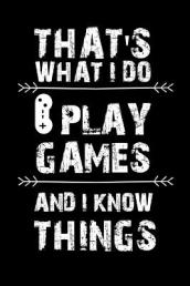 That s What I Do I Play Games and I Know Things