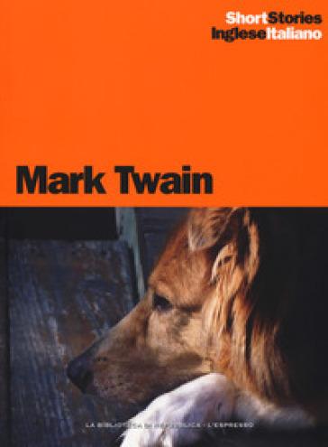 The $1,000,000 bank-note-La banconota da un milione di sterline-At the appetite cure- Alla cura dell'appetito-A dog's tale-Storia di un cane - Mark Twain |