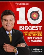 The 10 Biggest Sales & Marketing Mistakes Everyone is Making and How to Avoid them!