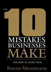 The 10 Mistakes Businesses Make
