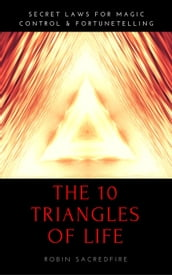 The 10 Triangles of Life: Secret Laws for Magic, Control and Fortunetelling