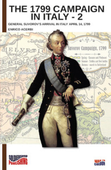 The 1799 campaign in Italy. 2: General Suvorov's arrival in Italy April 14, 1799 - Enrico Acerbi |