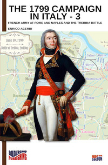 The 1799 campaign in Italy. 3: French army at Rome and Naples and the Trebbia battle - Enrico Acerbi | Kritjur.org
