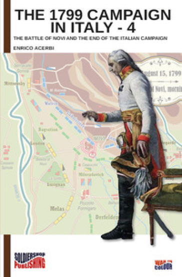 The 1799 campaign in Italy. 4: The battle of Novi and the end of the Italian campaign - Enrico Acerbi | Kritjur.org