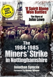 The 1984-1985 Miners  Strike in Nottinghamshire